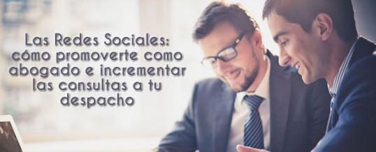 Las Redes Sociales: cómo promoverte como abogado e incrementar las consultas a tu despacho